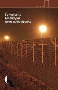 Ameksyka-Wojna-wzdluz-granicy_Ed-Vulliamy,images_big,31,978-83-7536-369-2